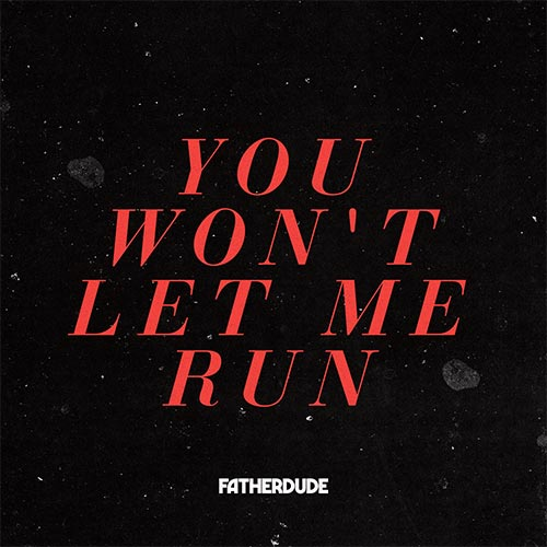 Fatherdude You Wont Let Me Run 2019
